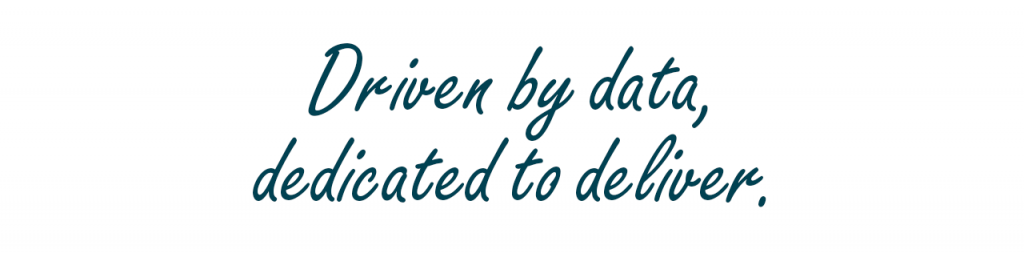 Driven by data, Decicated to deliver
